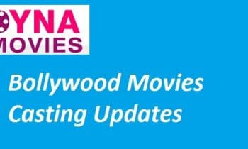 Latest Bollywood Movie Updates and News – Casting Details