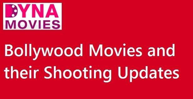 Bollywood Movies Shooting Updates
